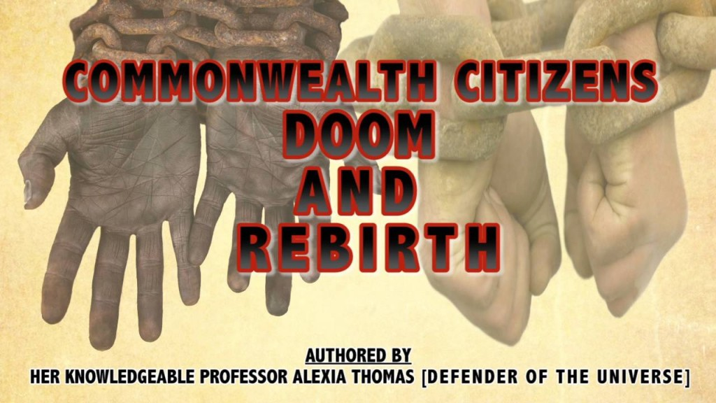 COMMONWEALTH CITIZENS DOOM AND REBIRTH- By Professor Alexia Thomas